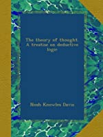 The theory of thought. A treatise on deductive logic