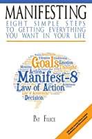 Manifesting: 8 Simple Steps to Getting Everything You Want in Your Life