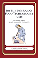 The Best Ever Book of Food Technologist Jokes: Lots and Lots of Jokes Specially Repurposed for You-know-who
