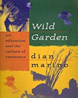 Wild Garden: Art, Education and the Culture of Resistance