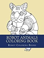 Robot Animals Coloring Book: Large Print Simple One Sided Animal Robots Coloring Book For Adults and Kids (Robot coloring book Robots Robot Animals) [並行輸入品]