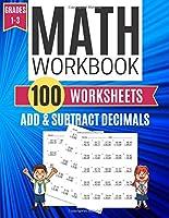 Math Workbook ADD & SUBTRACT DECIMALS 100 Worksheets Grades 1-3