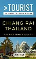 Greater Than a Tourist- Chiang Rai Thailand: 50 Travel Tips from a Local