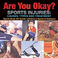Are You Okay? Sports Injuries: Causes, Types and Treatment - Sports Book 4th Grade Children's Sports & Outdoors