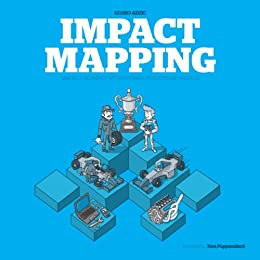 Impact Mapping: Making a big impact with software products and projects by [Adzic, Gojko]