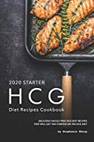 2020 Starter HCG Diet Recipes Cookbook: Delicious Hassle Free HCG Diet Recipes That Will Get You Started on the HCG Diet