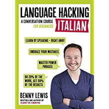 LANGUAGE HACKING ITALIAN (Learn How to Speak Italian - Right Away): Enhanced Ebook