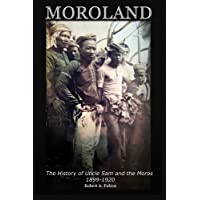 MOROLAND: The History of Uncle Sam and the Moros 1899 - 1920 (English Edition)