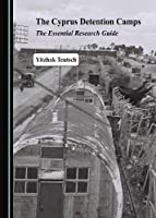 The Cyprus Detention Camps: The Essential Research Guide