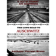 The Long Road to Auschwitz (A Tale of Tyranny and Heartbreak Book 1)