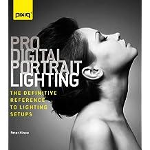 Pro Digital Portrait Lighting: The Definitive Reference to Lighting Setups