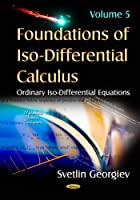 Foundations of Iso-Differential Calculus: Ordinary Iso-Differential Equations (Mathematics Research Developments)