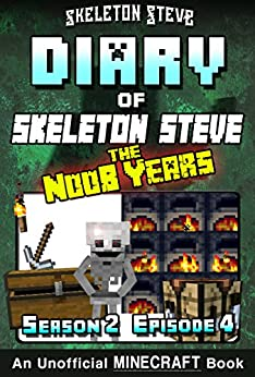 Diary of Minecraft Skeleton Steve the Noob Years - Season 2 Episode 4 (Book 10): Unofficial Minecraft Books for Kids, Teens, & Nerds - Adventure Fan Fiction ... Collection - Skeleton Steve the Noob Years) by [Steve, Skeleton]