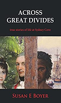 Across Great Divides: true stories of life at Sydney Cove by [Boyer, Susan]