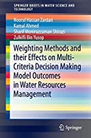 Weighting Methods and their Effects on Multi-Criteria Decision Making Model Outcomes in Water Resources Management (SpringerBriefs in Water Science and Technology)