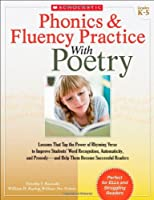 Phonics & Fluency Practice With Poetry, Grades K-5: Lessons That Tap the Power of Rhyming Verse to Improve Students' Word Recognition, Automaticity, and Prosody -and Help Them Become Successful Readers