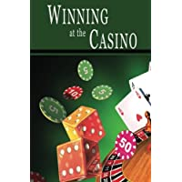 Winning at the Casino: Gambling Strategies to Consistently Win at Las Vegas Casino Games or How to Win at Playing Roulette Slots Blackjack Craps & Baccarat-Win at Playing Online Casino Games too!