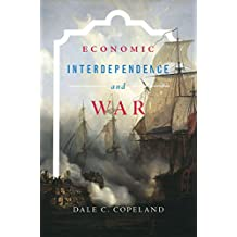 Economic Interdependence and War (Princeton Studies in International History and Politics Book 148)