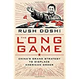 The Long Game: China's Grand Strategy and the Displacement of American Power