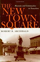 The New Town Square: Museums and Communities in Transition (American Association for State and Local History Book Series)