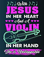 With Jesus In Her Heart And A Violin In Her Hand She Is Unstoppable: Blank Music Sheet Notebook