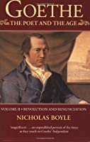 Goethe, the Poet and the Age: Revolution and Renunciation (1790-1803) (Goethe (Oxford University Press))