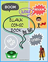 Blank Comic Notebooks for Kids: Create Your Own Comics, Comic Book Strip Templates For Drawing: Super Hero Comics,