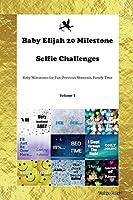 Baby Elijah 20 Milestone Selfie Challenges Baby Milestones for Fun, Precious Moments, Family Time Volume 1