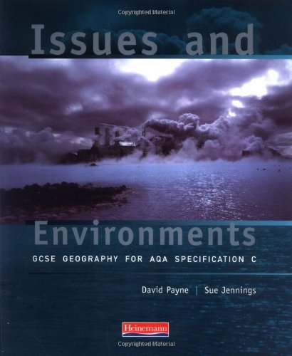 Download Issues & Environments: GCSE Geography for AQA specification C (Issues and Environments (for AQA C)) 0435353594