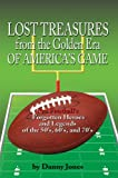 Lost Treasures from the Golden Era of America's Game: Pro Football's Forgotten Heroes and Legends of the 50'S, 60'S, and 70'S