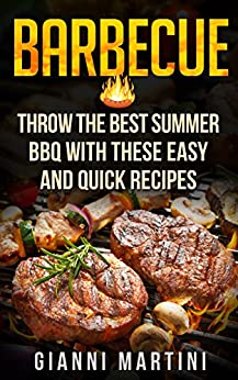 BARBECUE: Quick Recipes To Throw The Best Summer BBQ by [Martini, Gianni]