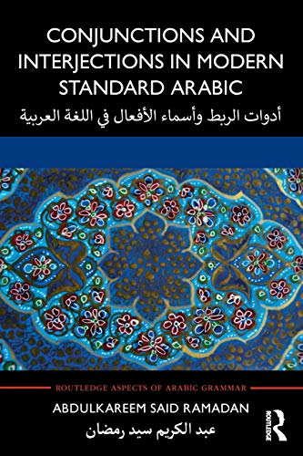 Download Conjunctions and Interjections in Modern Standard Arabic (Routledge Aspects of Arabic Grammar) 113829604X