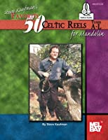 Steve Kaufman's Favorite 50 Celtic Reels A-l for Mandolin: Includes Online Audio