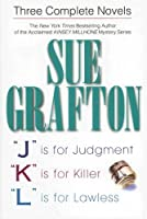 Sue Grafton: Three Complete Novels; J, K, & L: J is for Judgment; K is for Killer; L is for Lawless