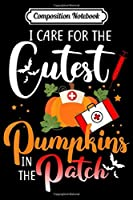 Composition Notebook: I Care For the Cutest Pumpkins In The Patch Halloween Nurse  Journal/Notebook Blank Lined Ruled 6x9 100 Pages