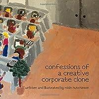 Confessions of a Creative Corporate Clone I (Confession of a Creative Clone)