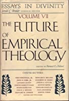 Future of Empirical Theology (Essays in Divinity Series)