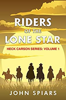 Riders of the Lone Star: Heck Carson Series Volume 1 by [Spiars, John]