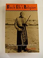 Black Elk's Religion: The Sun Dance and Lakota Catholicism (The Iroquois and Their Neighbors)