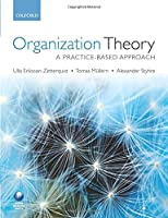Organization Theory: A Practice-Based Approach