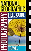 National Geographic Photography Field Guide: Travel (National Geographic Photography Field Guides)