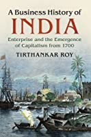 A Business History of India: Enterprise and the Emergence of Capitalism from 1700