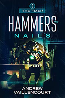 Hammers and Nails (The Fixer Book 3) by [Vaillencourt, Andrew]