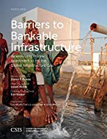 Barriers to Bankable Infrastructure: Incentivizing Private Investment to Fill the Global Infrastructure Gap (Csis Reports)