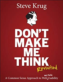Don't Make Me Think, Revisited: A Common Sense Approach to Web Usability (Voices That Matter) by [Krug, Steve]
