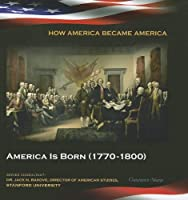America Is Born 1770-1800 (How America Became America)