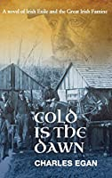 Cold is the Dawn: A Novel of Irish Exile and the Great Irish Famine