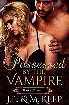 Claimed: Possessed by the Vampire - Book 1 (Possessed by the Vampire by J.E. & M. Keep) by [Keep, J.E., Keep, M.]