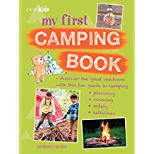 My First Camping Book: 35 easy and fun camping activities for children aged 7 years +: Discover the Great Outdoors with This Fun Guide to Camping: Planning, Cooking, Safety, Activities