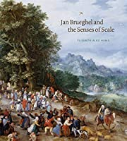 Jan Brueghel and the Senses of Scale (Penn State Romance Studies)